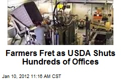 Farmers Fret as USDA Shuts Hundreds of Offices