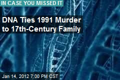 DNA Ties 1991 Murder to 17th-Century Family