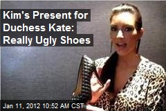 Kim's Present for Duchess Kate: Really Ugly Shoes