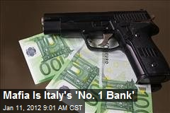 Mafia Is Italy's 'No. 1 Bank'
