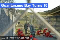 Guantanamo Bay Turns 10