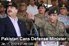 Pakistan Cans Defense Minister