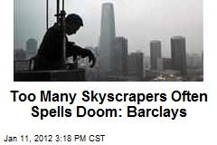 Too Many Skyscrapers Often Spells Doom: Barclays