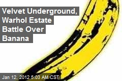 Velvet Underground, Warhol Estate Battle Over Banana