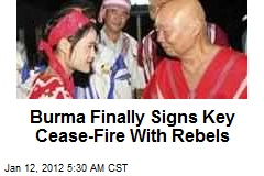 Burma Finally Signs Key Cease-Fire With Rebels