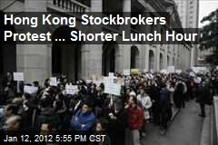 Hong Kong Stockbrokers Protest ... Shorter Lunch Hour