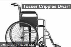 Tosser Cripples Dwarf
