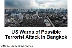 US Warns of Possible Terrorist Attack in Bangkok