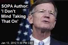 SOPA Author: 'I Don't Mind Taking That On'