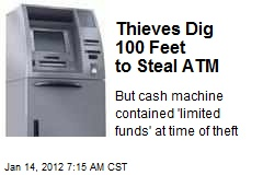 Thieves Dig 100 Feet to Steal ATM