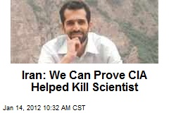Iran: We Can Prove CIA Helped Kill Scientist