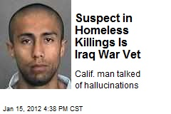 Suspect in Homeless Killings Is Iraq War Vet