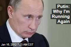 Vladimir Putin: Why I'm Running for Russian Presidency Again
