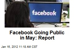 Facebook Going Public in May: Report