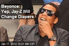 Beyonce: Yep, Jay-Z Will Change Diapers