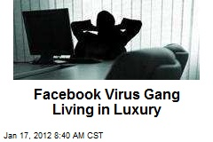 Facebook Virus Gang Living in Luxury