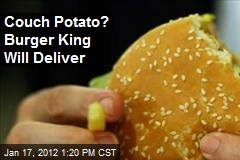 Couch Potato? Burger King Will Deliver