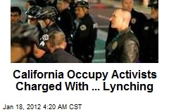 Calif. Occupy Activists Charged With ... Lynching