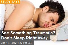 See Something Traumatic? Don't Sleep Right Away