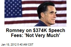 Mitt Romney on $374K Speaking Fees: Not Very Much
