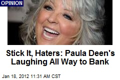 Stick It, Haters: Paula Deen's Laughing All Way to Bank