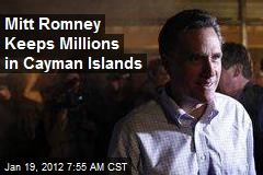 Romney Keeps Millions in Cayman Islands