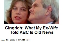 Gingrich: What My Ex-Wife Told ABC Is Old News