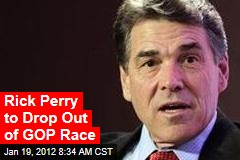 Rick Perry to Drop Out of GOP Race