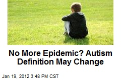 No More Epidemic? Autism Definition May Change