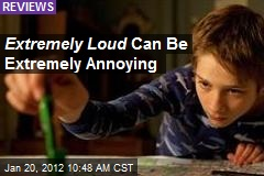 Extremely Loud Can Be Extremely Annoying