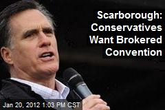 Scarborough: Conservatives Want Brokered Convention