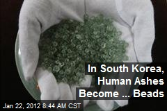 In South Korea, Human Ashes Become ... Beads