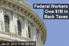 Federal Workers Owe $1B in Back Taxes