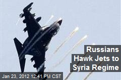Russians Hawk Jets to Syria Regime