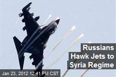 Russians Hawk Jets to Syria Regime