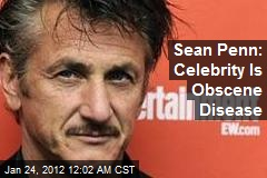 Sean Penn: Celebrity Is Obscene Disease