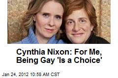 Cynthia Nixon: For Me, Being Gay 'Is a Choice'