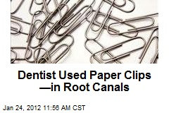 Dentist Used Paper Clips —in Root Canals