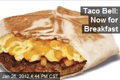 Taco Bell: Now for Breakfast