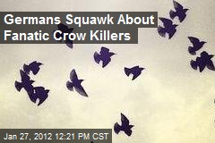 Germans Squawk About Fanatic Crow Killers