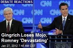 Gingrich Loses Mojo, Romney 'Devastating'