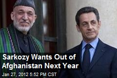 Sarkozy Wants Out of Afghanistan Next Year