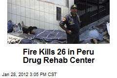 Fire Kills 26 in Peru Drug Rehab Center