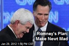 Romney's Plan: Make Newt Mad