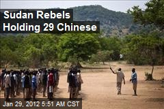 Sudan Rebels Holding 29 Chinese