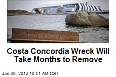 Costa Concordia Wreck Will Take Months to Remove