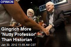 Gingrich More 'Nutty Professor' Than Historian