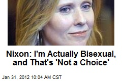 Nixon: I'm Actually Bisexual, and That's 'Not a Choice'