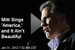 Mitt Sings 'America,' and It Ain't Beautiful
