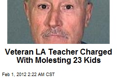 Veteran LA Teacher Charged With Molesting 23 Kids